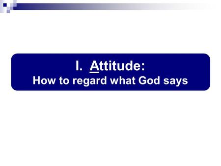 I. Attitude: How to regard what God says. Lv.10:1-3, God will be glorified No partiality (Ro.15:4) By fire they sinned; by fire they died God governs.