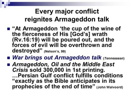 "Every major conflict reignites Armageddon talk ""At Armageddon 'the cup of the wine of the fierceness of His [God's] wrath (Rv.16:19) will be poured out,"