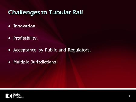 Challenges to Tubular Rail Innovation. Profitability. Acceptance by Public and Regulators. Multiple Jurisdictions. 1.