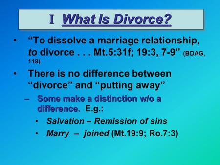 "I What Is Divorce? ""To dissolve a marriage relationship, to divorce... Mt.5:31f; 19:3, 7-9"" (BDAG, 118) There is no difference between ""divorce"" and ""putting."