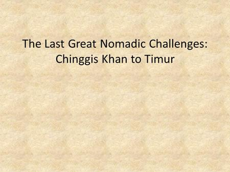 The Last Great Nomadic Challenges: Chinggis Khan to Timur.