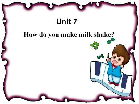 Unit 7 How do you make milk shake? Boys and girls: Did you eat some shake ? For example : apple shake banana milk shake strawberry shake.