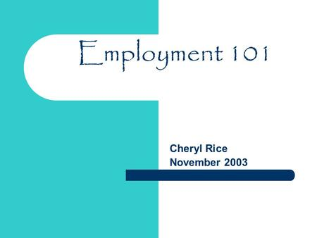 Employment 101 Cheryl Rice November 2003. Employment 101 Cheryl Rice November 2003 Introductions.