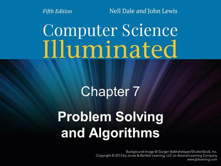 Chapter 7 Problem Solving and Algorithms. 2 Problem Solving How to Solve It: A New Aspect of Mathematical Method by George Polya How to solve it list