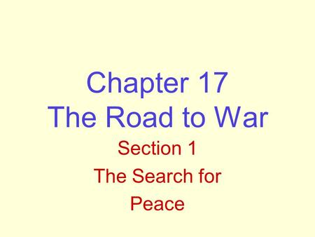 Chapter 17 The Road to War Section 1 The Search for Peace.