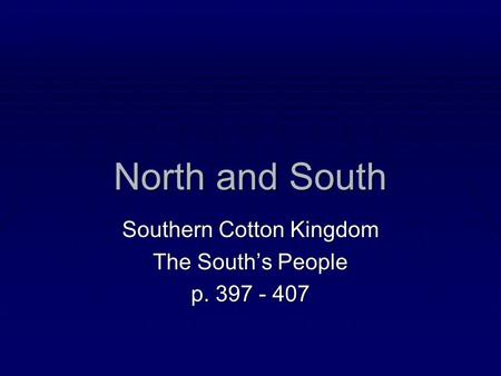 North and South Southern Cotton Kingdom The South's People p. 397 - 407.