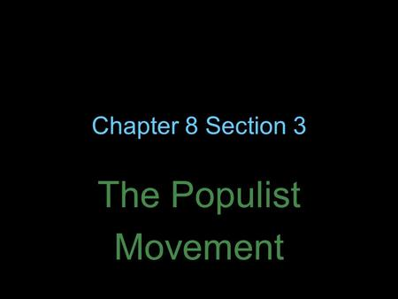 Chapter 8 Section 3 The Populist Movement. The Farmers Plight The rise in industrialization changed farmers lives significantly More people in urban areas.