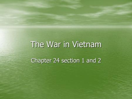 The War in Vietnam Chapter 24 section 1 and 2. Background to Conflict Vietnam lost its independence during the surge of European Imperialism in the 1800's.