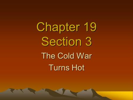Chapter 19 Section 3 The Cold War Turns Hot. Communist Victory in China A revolution in 1911 left China a chaotic republic Upset with the republic and.