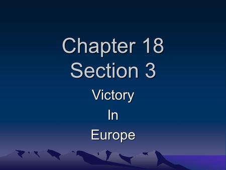 Chapter 18 Section 3 VictoryInEurope. Axis surrender in North Africa When France surrendered in 1940, Germany placed France's territories in Africa under.