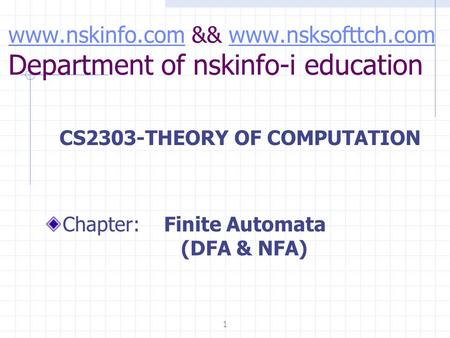 Www.nskinfo.comwww.nskinfo.com && www.nsksofttch.com Department of nskinfo-i educationwww.nsksofttch.com CS2303-THEORY OF COMPUTATION Chapter: Finite Automata.