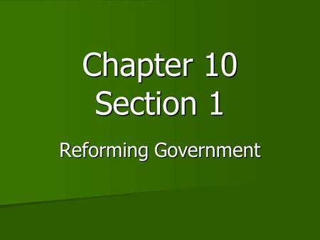Chapter 10 Section 1 Reforming Government. Government Corruption Progressive reformers discovered corruption at all levels of government Progressive reformers.