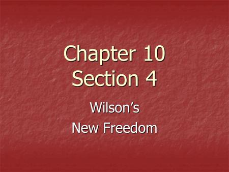 Chapter 10 Section 4 Wilson's New Freedom. Reform on Many Fronts President Woodrow Wilson's first priority was to lower tariffs President Woodrow Wilson's.
