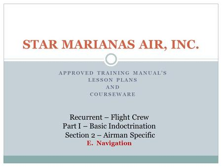 APPROVED TRAINING MANUAL'S LESSON PLANS AND COURSEWARE STAR MARIANAS AIR, INC. Recurrent – Flight Crew Part I – Basic Indoctrination Section 2 – Airman.