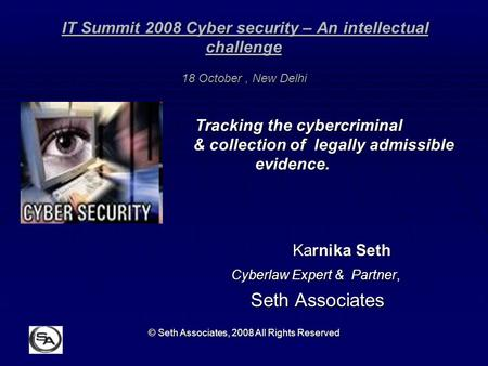 IT Summit 2008 Cyber security – An intellectual challenge 18 October , New Delhi 			Tracking the cybercriminal 				 & collection of legally admissible.