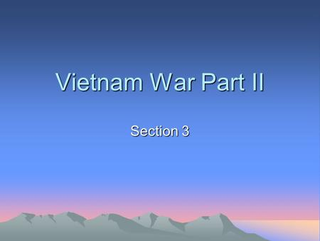 Vietnam War Part II Section 3. A Turning Point January 1968 was the start of the Tet Offensive January 30 th is the Vietnamese New Year known as the Tet.