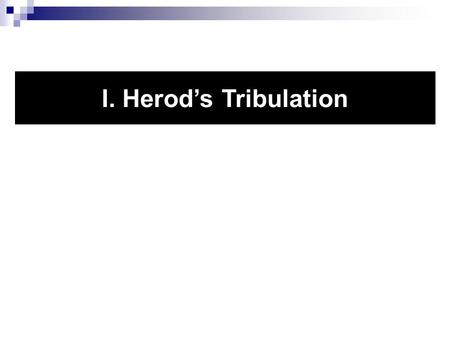 I. Herod's Tribulation. Herod Agrippa I Born in 10 BC Father Aristobulus was executed 7 BC by Herod Gr.; sent him and mother to Rome Grew up on close.