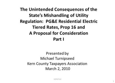 The Unintended Consequences of the State's Mishandling of Utility Regulation: PG&E Residential Electric Tiered Rates, Prop 16 and A Proposal for Consideration.