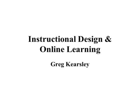 Instructional Design & Online Learning Greg Kearsley.