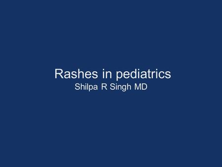 Rashes in pediatrics Shilpa R Singh MD. Measles RNA virus, Paramyxoviridae Family Humans are the only host Incidence declined in 1963 after vaccine Current.