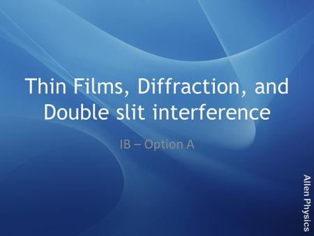 Thin Films, Diffraction, and Double slit interference IB – Option A.