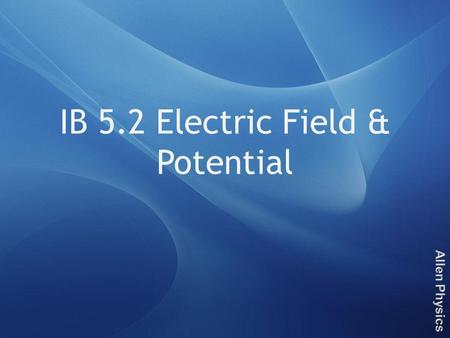 IB 5.2 Electric Field & Potential. Electric Field Just like mass create gravitational fields, charges create electric fields With gravity the field strength.