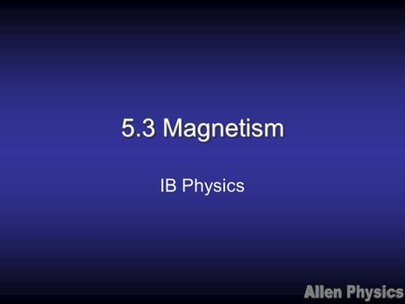 5.3 Magnetism IB Physics. Magnets and magnetic fields 5.3.1 Draw the pattern of magnetic field lines of an isolated bar magnet. 5.3.2 Draw the magnetic.