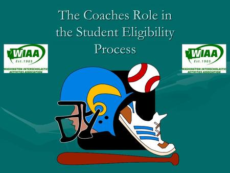 The Coaches Role in the Student Eligibility Process.