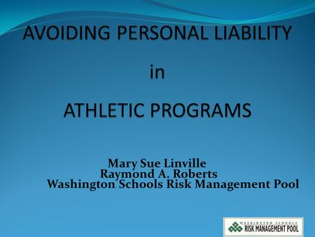 Mary Sue Linville Raymond A. Roberts Washington Schools Risk Management Pool 1.