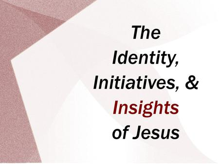 The Identity, Initiatives, & Insights of Jesus. The Initiatives of Jesus Seven Things You Must Do to Follow Jesus: 1. Receive Responsibility for Your.