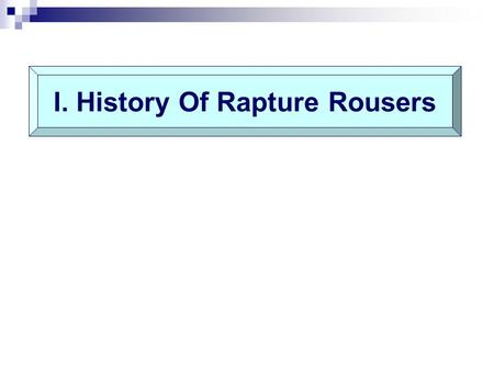 I. History Of Rapture Rousers. A.D. 999: 2 nd coming – Jan.1, 1000 John N. Darby, pre-trib. rapture: 1827 Wm. Miller: 1843; 1844; gave up Joseph Smith: