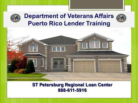 Department of Veterans Affairs Puerto Rico Lender Training ST Petersburg Regional Loan Center 888-611-5916.