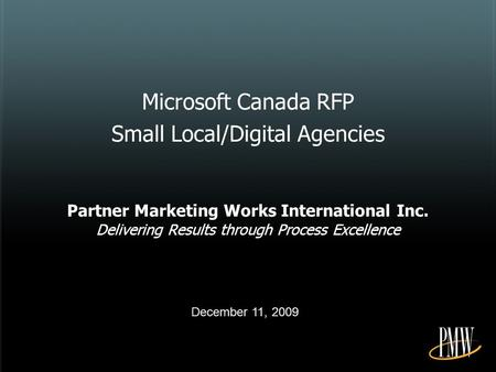 Microsoft Canada RFP Small Local/Digital Agencies Partner Marketing Works International Inc. Delivering Results through Process Excellence December 11,