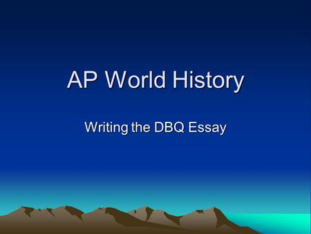 AP World History Writing the DBQ Essay. Thesis Write a thesis statement that outlines what you plan to address in your essay. The thesis statement is.