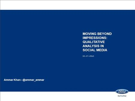 03.27.2013 MOVING BEYOND IMPRESSIONS: QUALITATIVE ANALYSIS IN SOCIAL MEDIA Ammar Khan