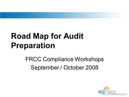 Road Map for Audit Preparation FRCC Compliance Workshops September / October 2008.