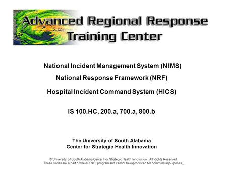 National Incident Management System (NIMS) National Response Framework (NRF) Hospital Incident Command System (HICS) IS 100.HC, 200.a, 700.a, 800.b The.