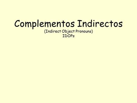 Complementos Indirectos (Indirect Object Pronouns) IDOPs.