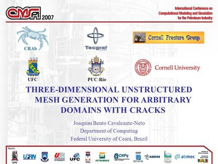 THREE-DIMENSIONAL UNSTRUCTURED MESH GENERATION FOR ARBITRARY DOMAINS WITH CRACKS Joaquim Bento Cavalcante-Neto Department of Computing Federal University.