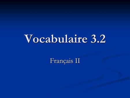 Vocabulaire 3.2 Français II. 2 mood A mood is a set of verb forms used to indicate the speaker's attitude toward the factuality or likelihood of the action.