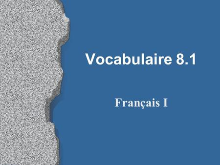 Vocabulaire 8.1 Français I 2 Qu'est-ce qu'il te faut? What do you need?