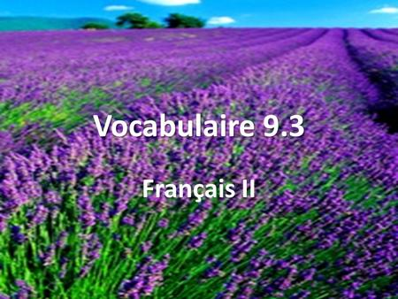 Vocabulaire 9.3 Français II. À propos,.... By the way,....