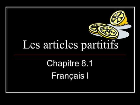 Les articles partitifs Chapitre 8.1 Français I. The partitive and indefinite articles You already know how to use un and une with singular nouns and des.