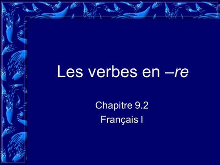 Les verbes en –re Chapitre 9.2 Français I. What are –re verbs? Like regular –er verbs, most (not all) verbs that end in –re follow a regular pattern.