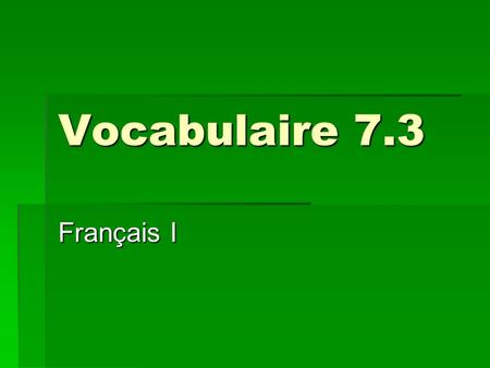 Vocabulaire 7.3 Français I. 2 Tu es d'accord?  Is that OK with you?