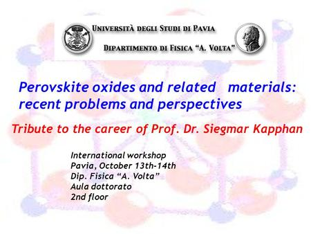 Perovskite oxides and related materials: recent problems and perspectives Tribute to the career of Prof. Dr. Siegmar Kapphan International workshop Pavia,