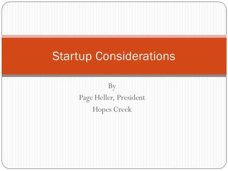 By Page Heller, President Hopes Creek Startup Considerations.