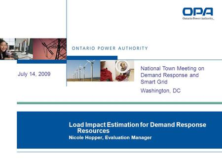 Load Impact Estimation for Demand Response Resources Nicole Hopper, Evaluation Manager July 14, 2009 National Town Meeting on Demand Response and Smart.
