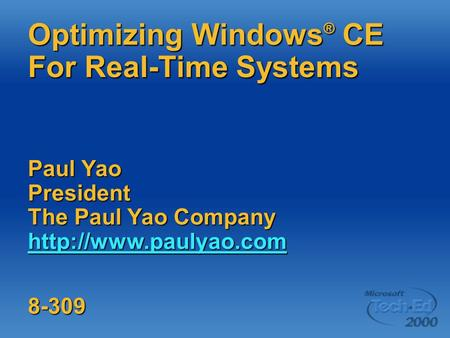 Optimizing Windows ® CE For Real-Time Systems Paul Yao President The Paul Yao Company   8-309.