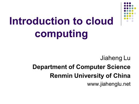 Introduction to cloud computing Jiaheng Lu Department of Computer Science Renmin University of China www.jiahenglu.net.